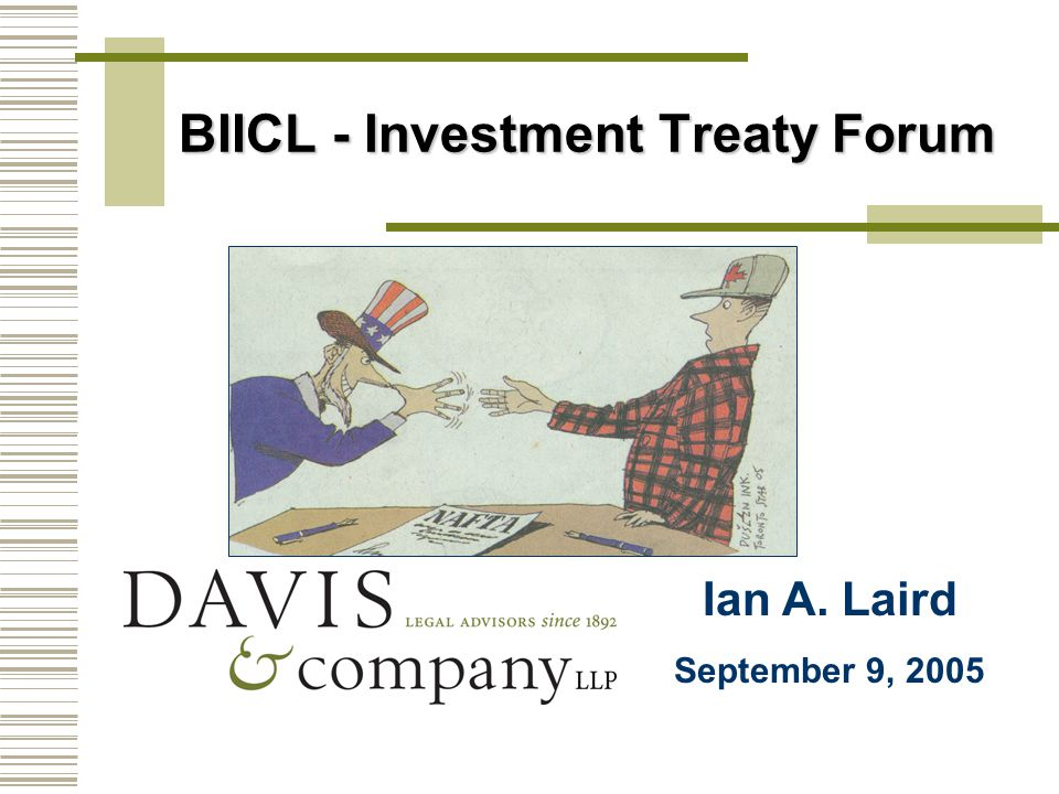 BIICL - Investment Treaty Forum Ian A. Laird September 9, 2005