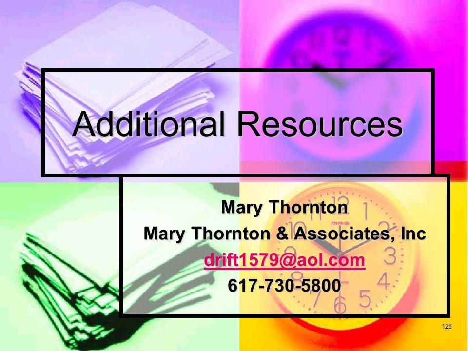 128 Additional Resources Mary Thornton Mary Thornton & Associates, Inc drift1579@aol.com 617-730-5800