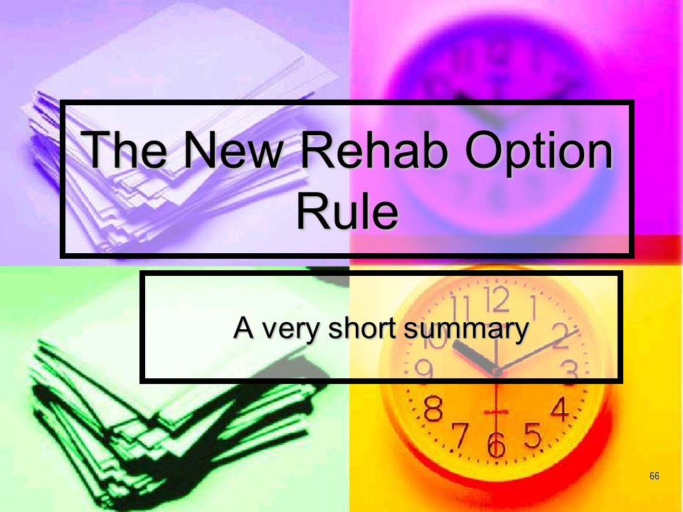 66 The New Rehab Option Rule A very short summary