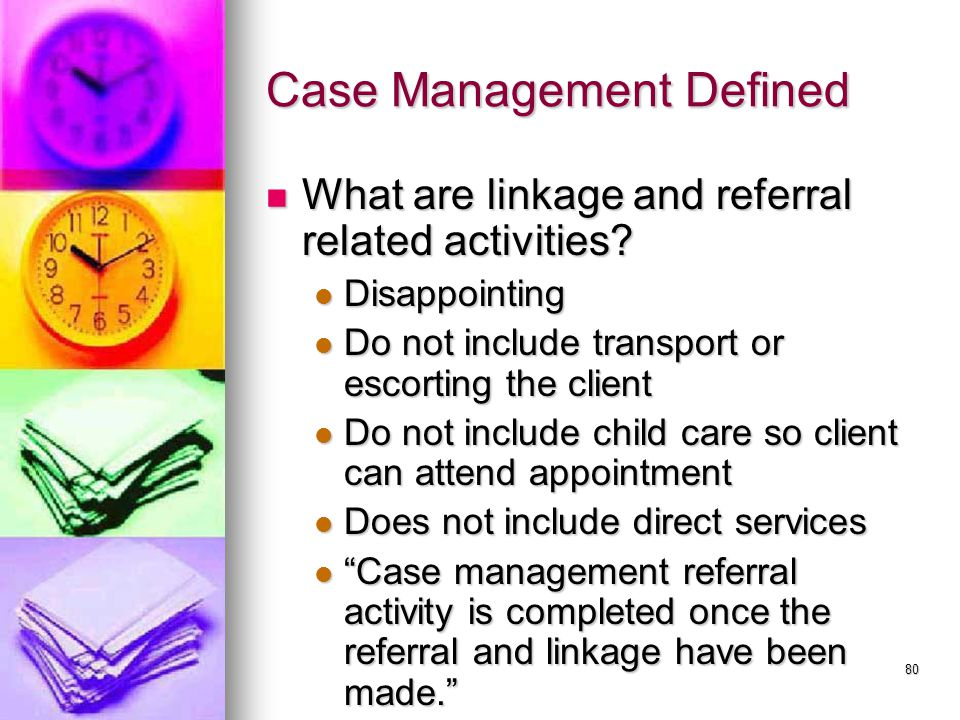 80 Case Management Defined What are linkage and referral related activities.