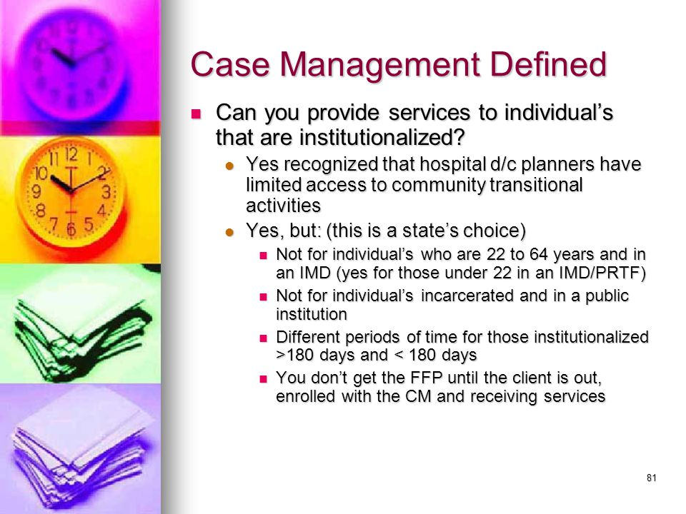 81 Case Management Defined Can you provide services to individual's that are institutionalized.