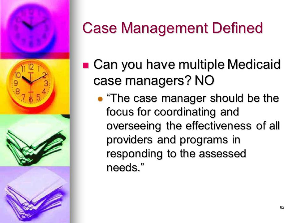 82 Case Management Defined Can you have multiple Medicaid case managers.