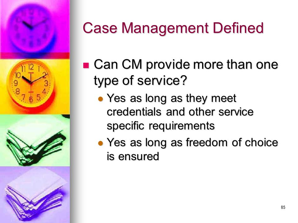 85 Case Management Defined Can CM provide more than one type of service.