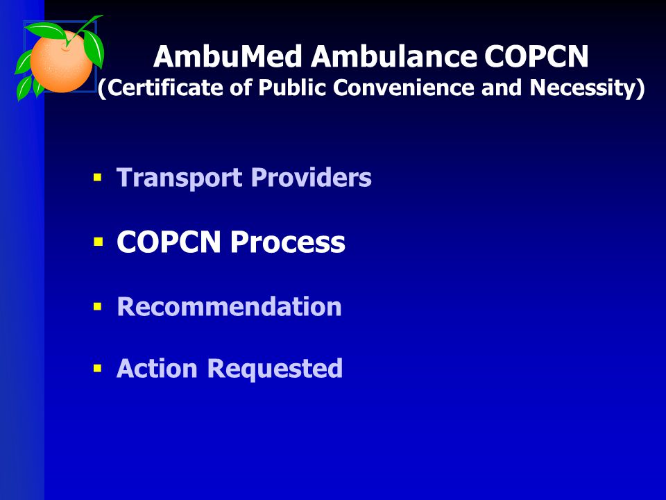 Transport Providers  COPCN Process  Recommendation  Action Requested AmbuMed Ambulance COPCN (Certificate of Public Convenience and Necessity)