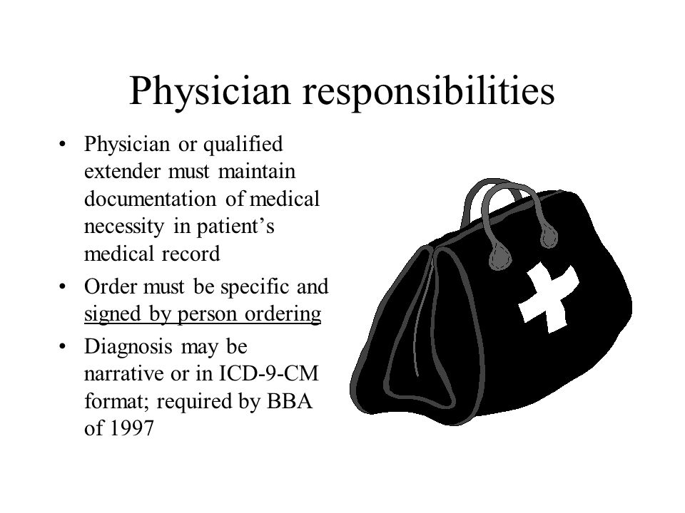 Physician responsibilities Physician or qualified extender must maintain documentation of medical necessity in patient's medical record Order must be