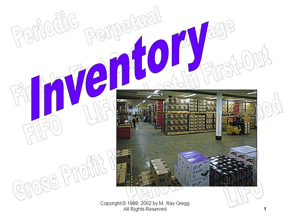 Copyright © 1999, 2002 by M. Ray Gregg. All Rights Reserved.2 Inventory Systems periodic perpetual