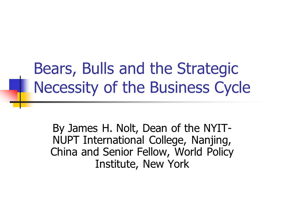Bears, Bulls and the Strategic Necessity of the Business Cycle By James H.
