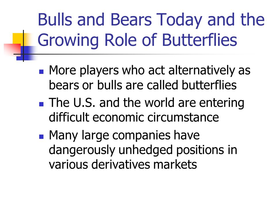 Bulls and Bears Today and the Growing Role of Butterflies More players who act alternatively as bears or bulls are called butterflies The U.S.