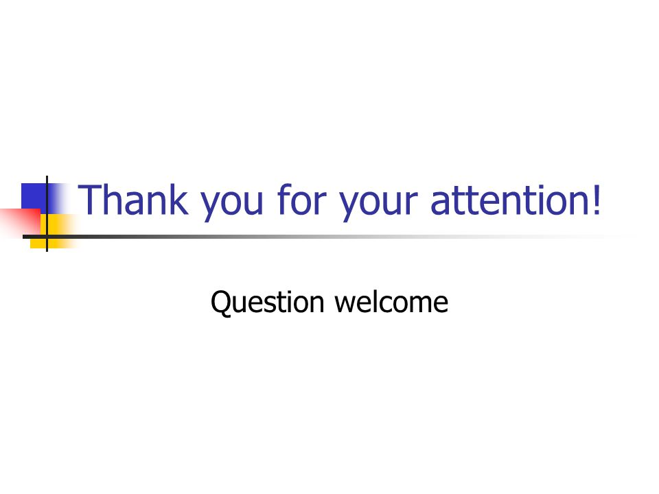 Thank you for your attention! Question welcome