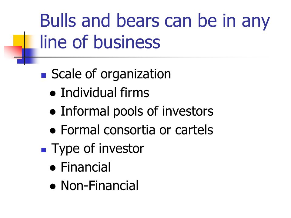 Rival Interests of Bulls Versus Bears Most competition is asymmetric (different strategies and capabilities) Simplest dichotomy: Bulls versus Bears