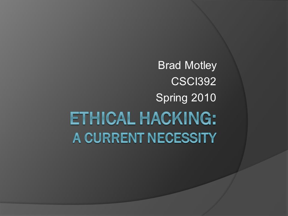 Thesis  With our dependence on computers & computing systems growing stronger every day, and the rapidly quickening pace of software and device capabilities, I will explain why ethical hacking is a necessary must-have that needs to be understood and applied, for the good of the community.