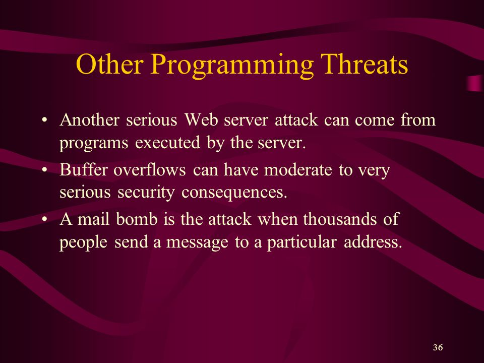 36 Other Programming Threats Another serious Web server attack can come from programs executed by the server.