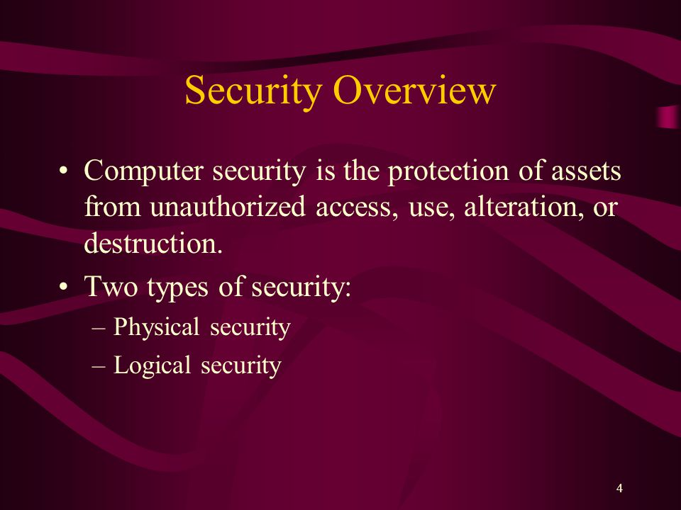 4 Security Overview Computer security is the protection of assets from unauthorized access, use, alteration, or destruction.