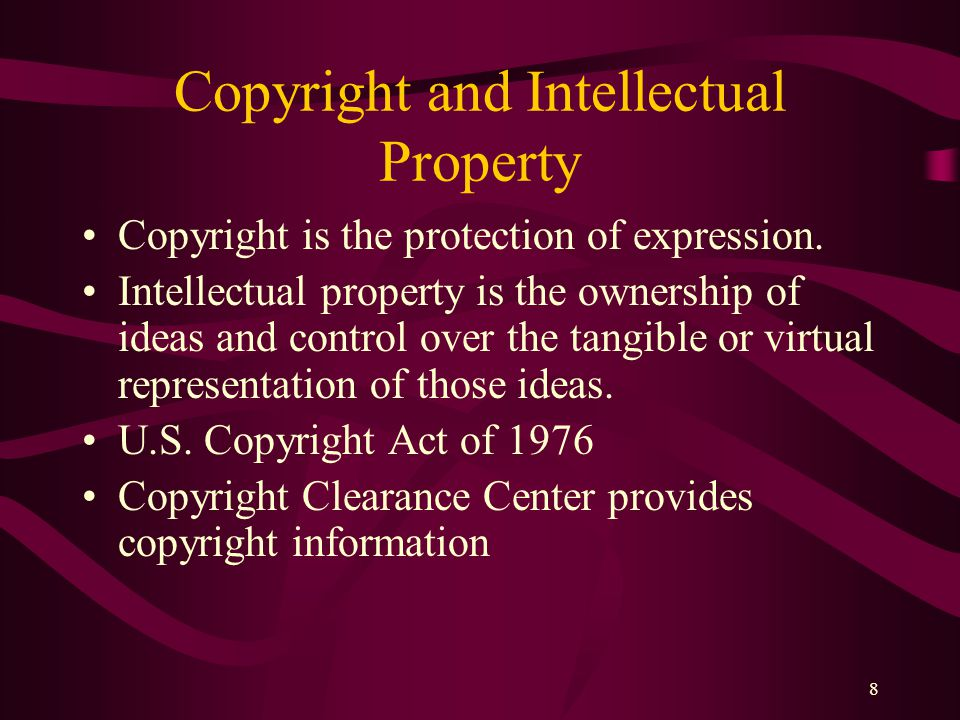 8 Copyright and Intellectual Property Copyright is the protection of expression.