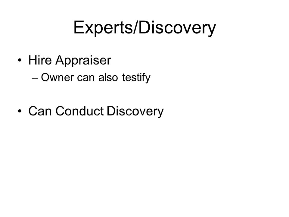 Experts/Discovery Hire Appraiser –Owner can also testify Can Conduct Discovery