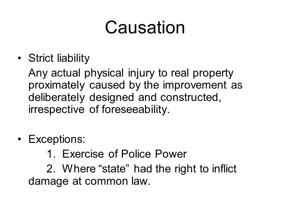 Causation Strict liability Any actual physical injury to real property proximately caused by the improvement as deliberately designed and constructed, irrespective of foreseeability.