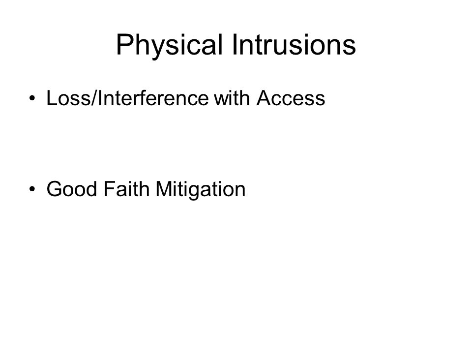 Physical Intrusions Loss/Interference with Access Good Faith Mitigation