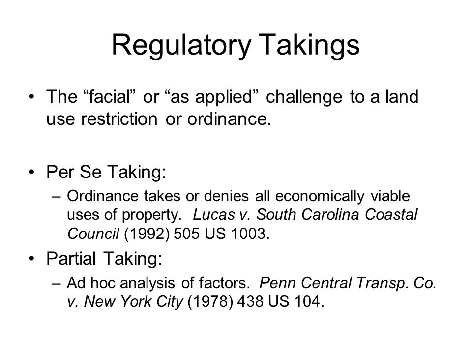 Regulatory Takings The facial or as applied challenge to a land use restriction or ordinance.