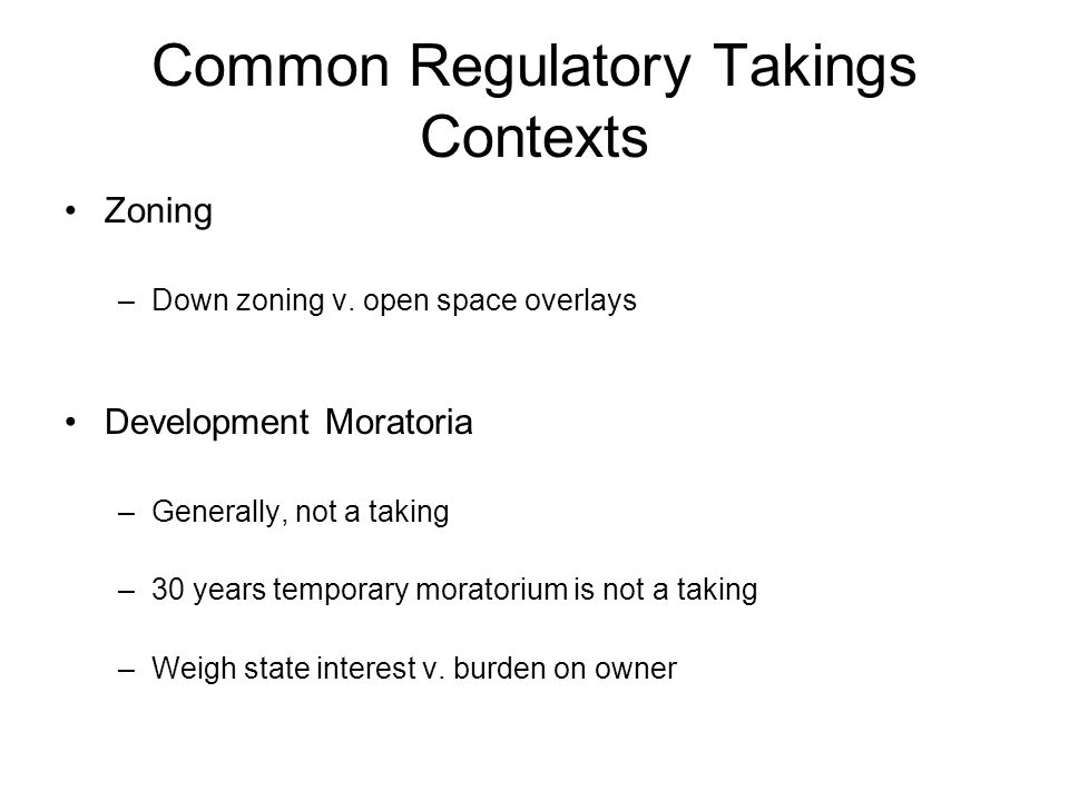 Common Regulatory Takings Contexts Zoning –Down zoning v.