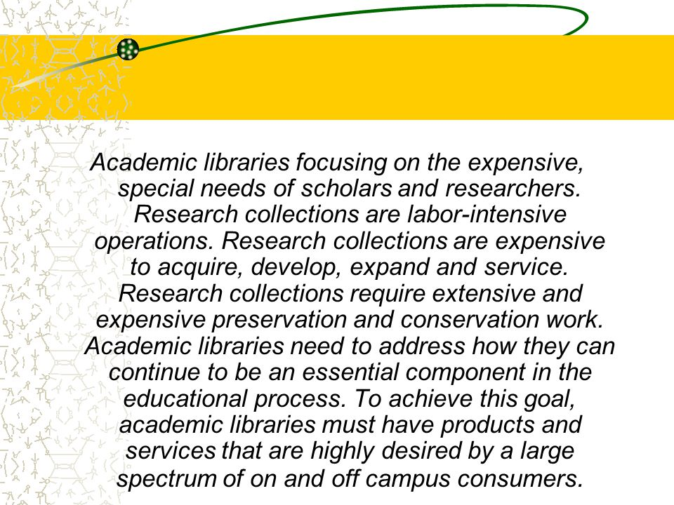 Academic libraries focusing on the expensive, special needs of scholars and researchers.