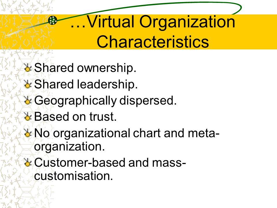 …Virtual Organization Characteristics Shared ownership.