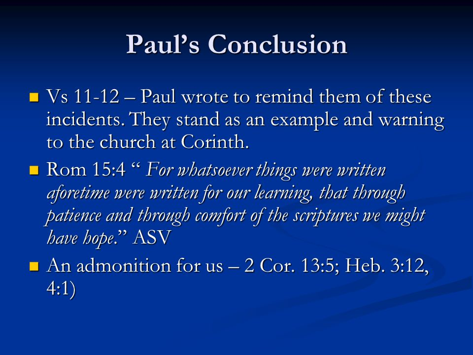 Paul's Conclusion Vs 11-12 – Paul wrote to remind them of these incidents.