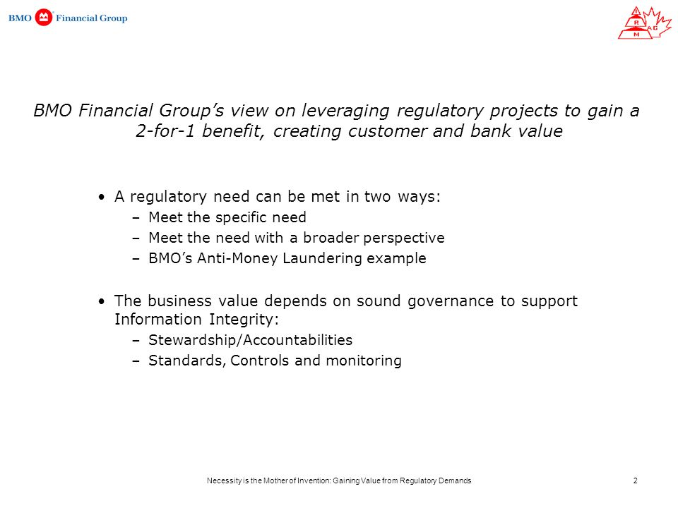 Necessity is the Mother of Invention: Gaining Value from Regulatory Demands BMO Financial Group's view on leveraging regulatory projects to gain a 2-f