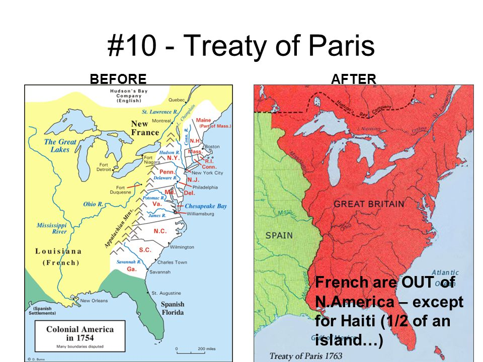 #10 - Treaty of Paris BEFOREAFTER French are OUT of N.America – except for Haiti (1/2 of an island…)