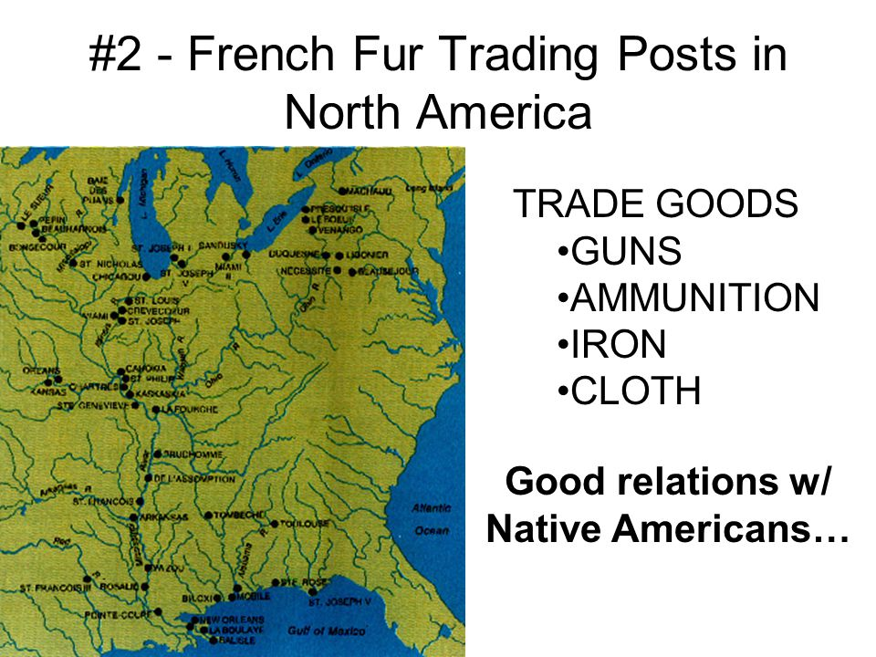 F&I War begins over the Fur Trade in the Ohio River Valley #3 – French built forts to keep the English out – cutting into their trade w/ Native Americans