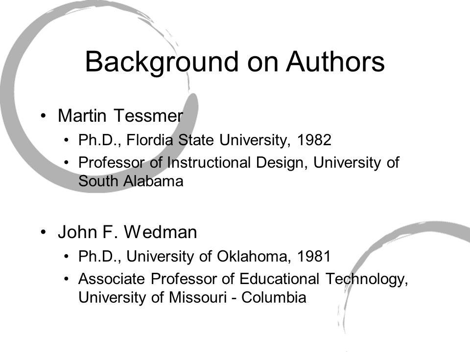 Background on Authors Martin Tessmer Ph.D., Flordia State University, 1982 Professor of Instructional Design, University of South Alabama John F.