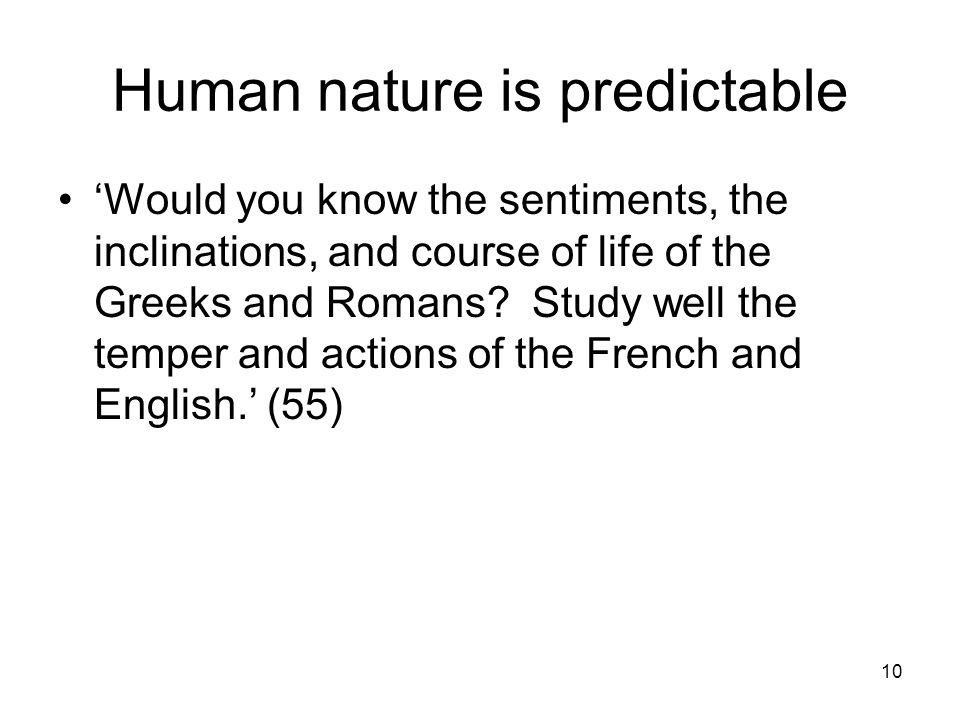 10 Human nature is predictable 'Would you know the sentiments, the inclinations, and course of life of the Greeks and Romans.