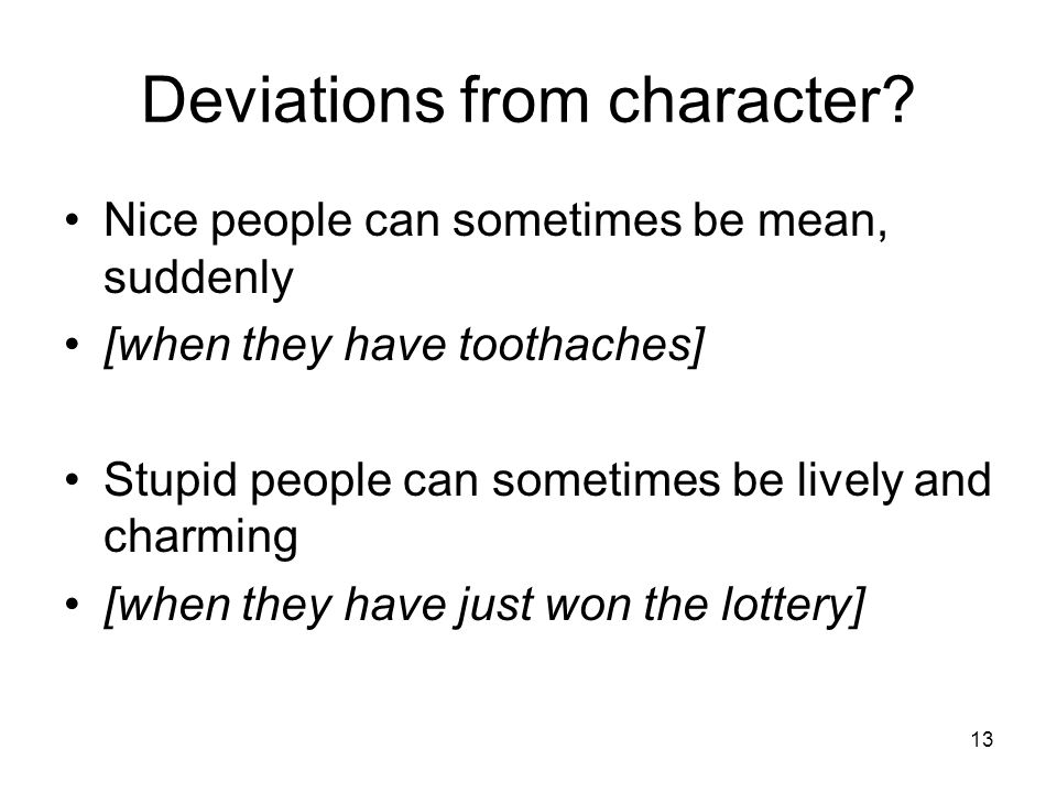 13 Deviations from character.