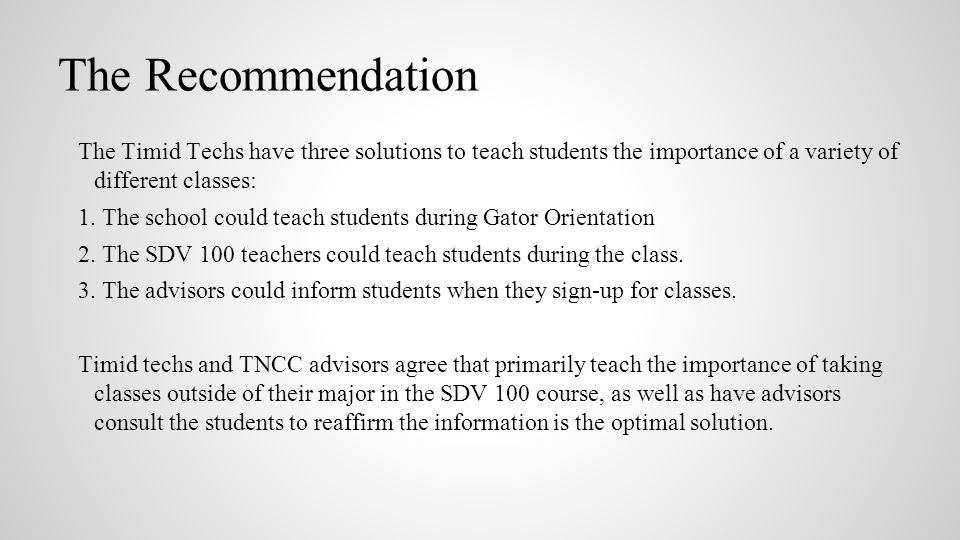 The Recommendation The Timid Techs have three solutions to teach students the importance of a variety of different classes: 1.