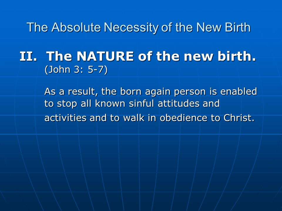 The Absolute Necessity of the New Birth II. The NATURE of the new birth.