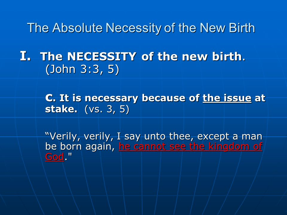 The Absolute Necessity of the New Birth I. The NECESSITY of the new birth.
