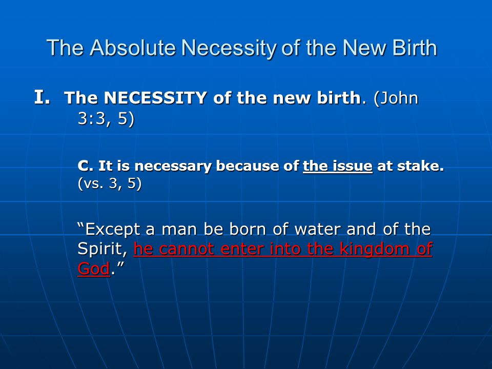 The Absolute Necessity of the New Birth The issue at stake is seeing and entering the kingdom of God.