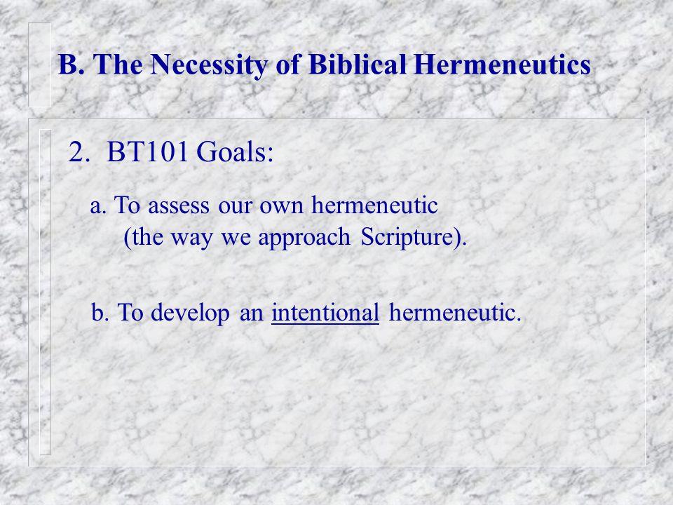 B. The Necessity of Biblical Hermeneutics 2. BT101 Goals: a.