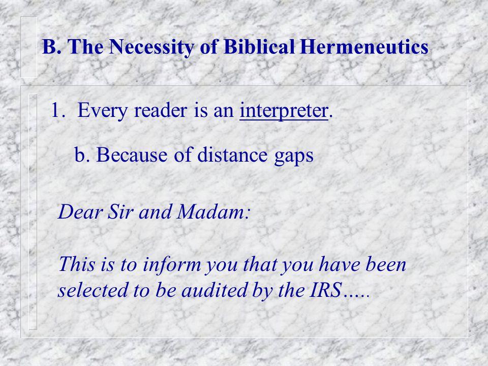 B. The Necessity of Biblical Hermeneutics 1. Every reader is an interpreter.