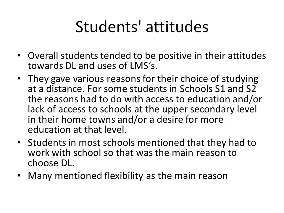 Students attitudes Overall students tended to be positive in their attitudes towards DL and uses of LMS's.
