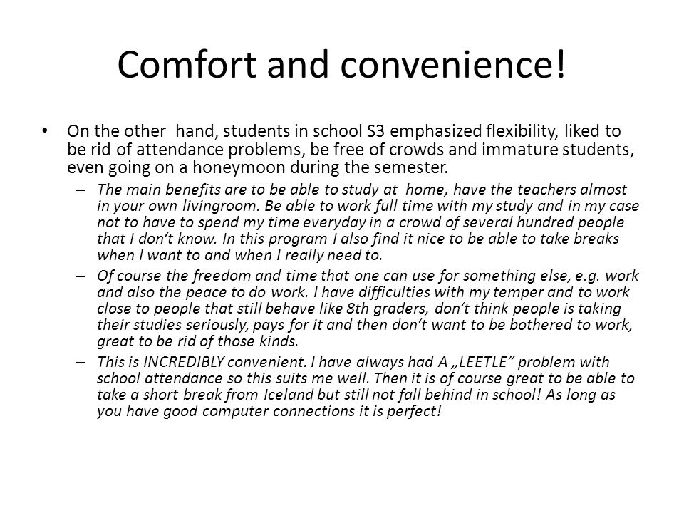 Comfort and convenience! On the other hand, students in school S3 emphasized flexibility, liked to be rid of attendance problems, be free of crowds an