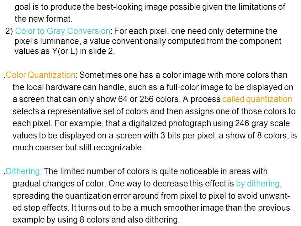 goal is to produce the best-looking image possible given the limitations of the new format. 2) Color to Gray Conversion: For each pixel, one need only