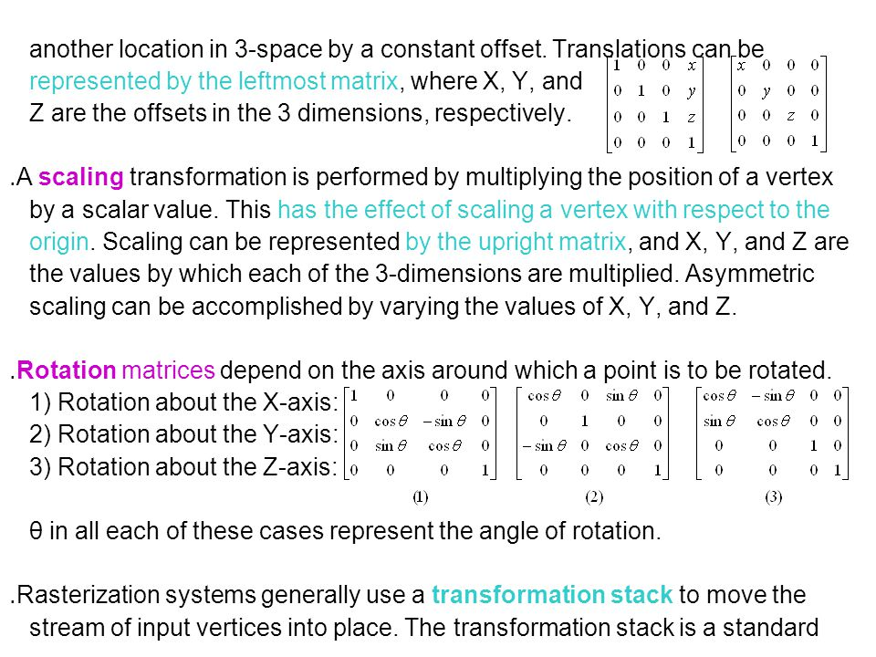 another location in 3-space by a constant offset. Translations can be represented by the leftmost matrix, where X, Y, and Z are the offsets in the 3 d