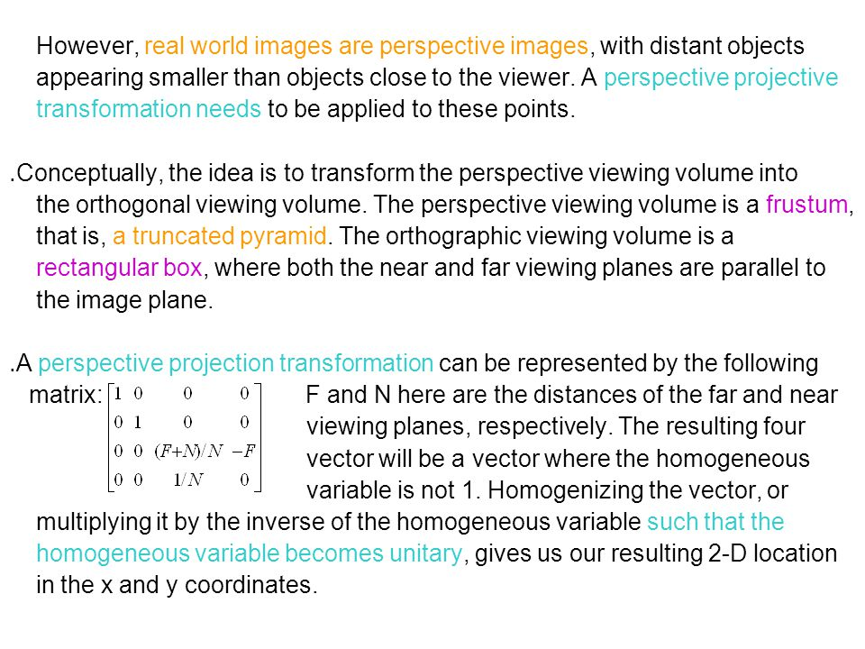 However, real world images are perspective images, with distant objects appearing smaller than objects close to the viewer. A perspective projective t