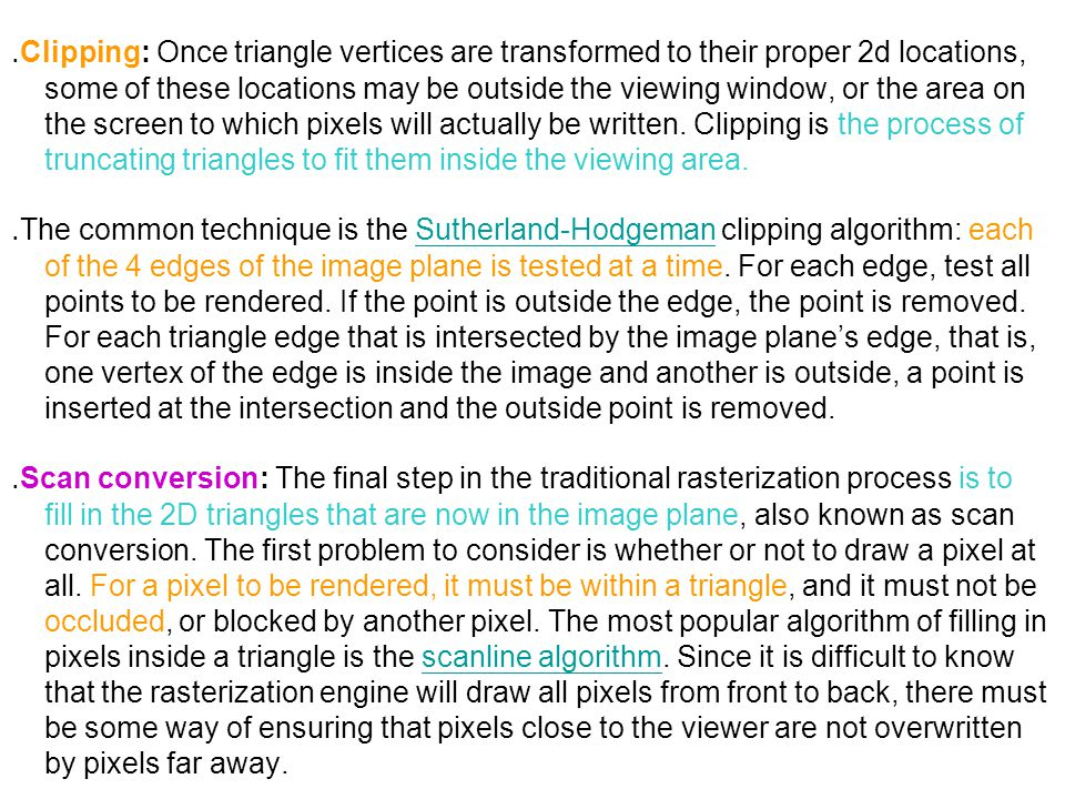 ․ Clipping: Once triangle vertices are transformed to their proper 2d locations, some of these locations may be outside the viewing window, or the are