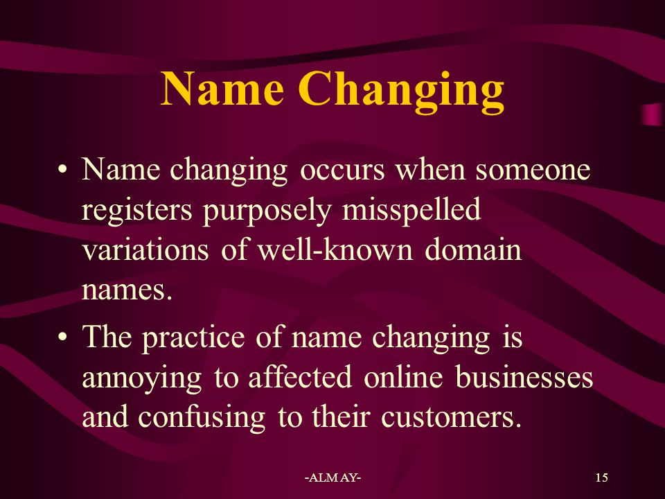 16 Name Stealing Name stealing occurs when someone changes the ownership of the domain name assigned to the site to another site and owner.