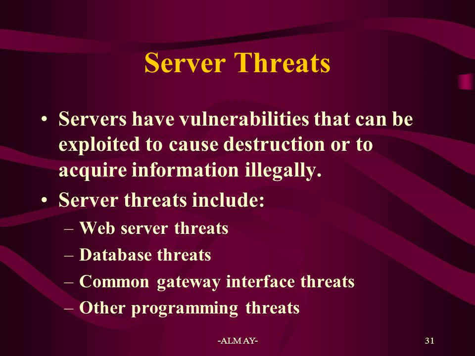 32 Web Server Threats Setting up a Web server to run in high- privilege status can lead to a Web server threat.
