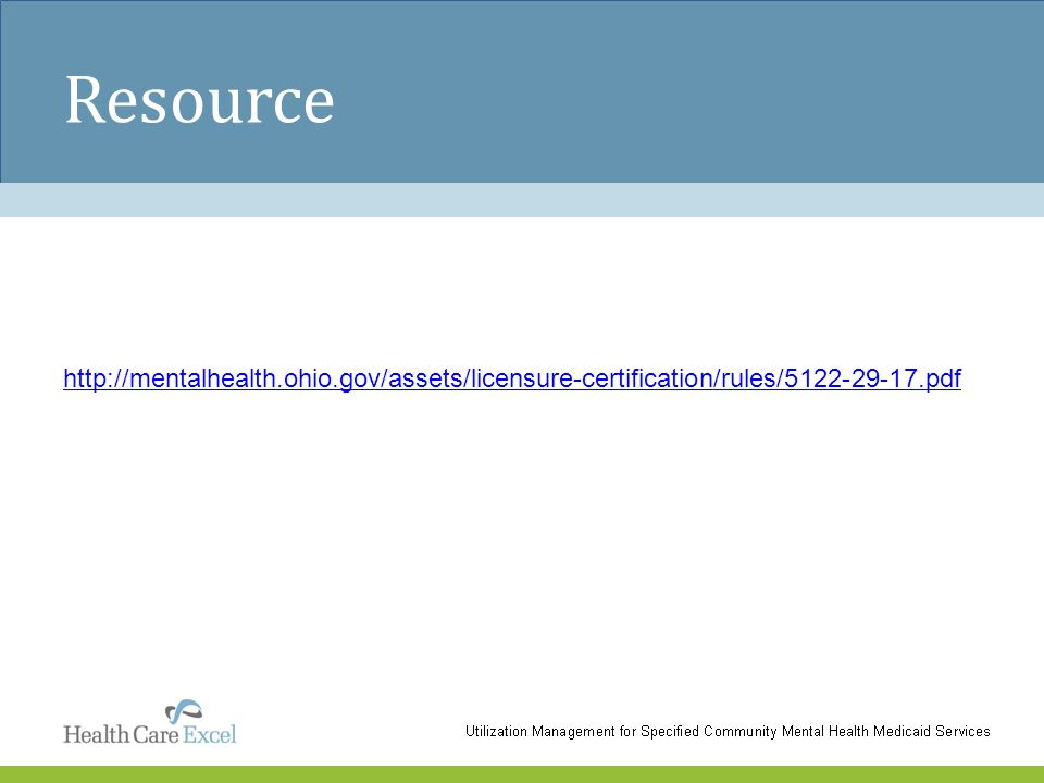 Resource http://mentalhealth.ohio.gov/assets/licensure-certification/rules/5122-29-17.pdf