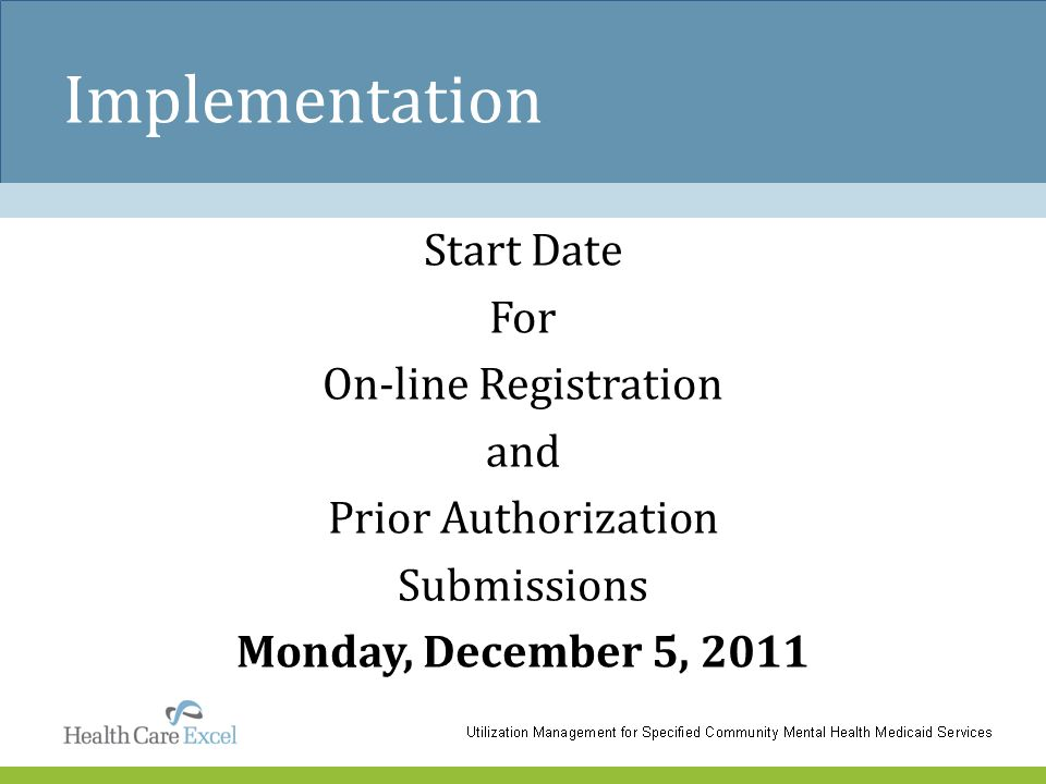 Implementation Start Date For On-line Registration and Prior Authorization Submissions Monday, December 5, 2011