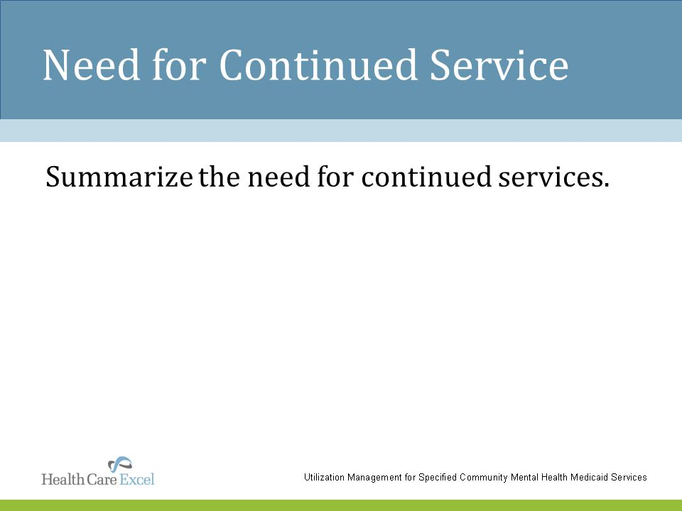 Need for Continued Service Summarize the need for continued services.