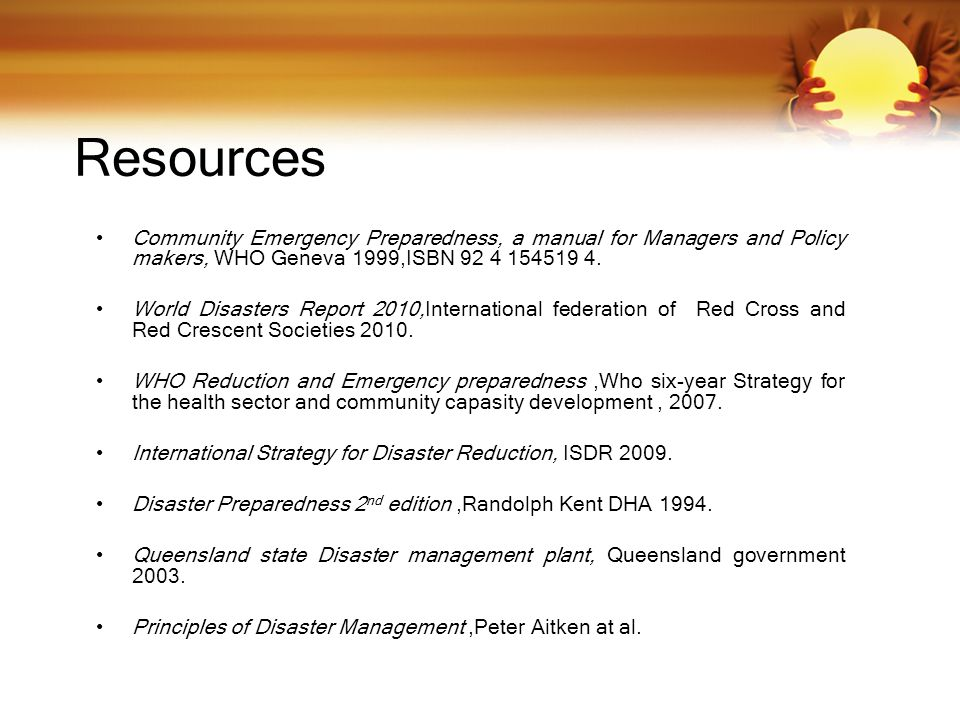 Resources Community Emergency Preparedness, a manual for Managers and Policy makers, WHO Geneva 1999,ISBN 92 4 154519 4.